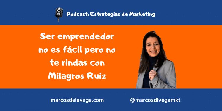 Ser-emprendedor-no-es-fácil-pero-no-te-rindas-con-Milagros-Ruiz